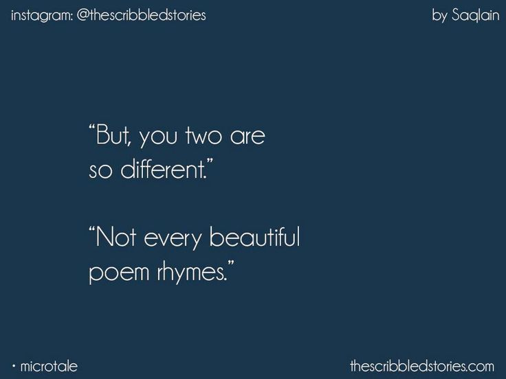 Not every beautiful poems rhyme.
