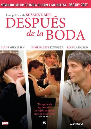 [b] BR BR BR[Despus de la boda (Efter brylluppet)] BR BR BRDireccin:[/b] Susanne Bier. BR[b]Pas:[/b] Dinamarca. BR[b]Ao: [/b]2006. BR[b]Duracin: [/b]122 min. BR[b]Gnero: [/b]Drama. BR[b]Interpretacin:[/b] Mads Mikkelsen (Jacob), Rolf Lassgrd (Jrgen), Sidse Babett Knudsen (Helene), Stine Fischer Christensen (Anna), Christian Tafdrup (Chisti