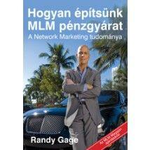 Hogyan építsünk MLM pénzgyárat - A Network Marketing tudománya