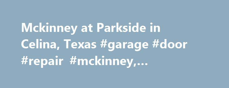Mckinney at Parkside in Celina, Texas #garage #door #repair #mckinney, #mckinney #687259 http://boston.nef2.com/mckinney-at-parkside-in-celina-texas-garage-door-repair-mckinney-mckinney-687259/  # Mckinney The traditional Mckinney provides one level of easy living space for families, including a great room with optional fireplace and a sunny nook, plus covered rear patio. Culinary enthusiasts will love entertaining in the gourmet kitchen, and make smart use of an optional study or fourth…