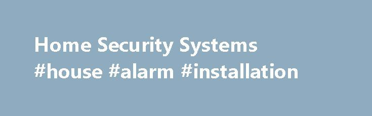Home Security Systems #house #alarm #installation http://entertainment.nef2.com/home-security-systems-house-alarm-installation/  # The Real Difference Some people that come to our website have been the unwitting prey of a common burglary and are anxious to quickly buy a home security system .This is where they should be particularly careful in selecting the right alarm and company. Not all alarm installers are reputable, insured, members of Australian Security Industry Limited (ASIAL) and…