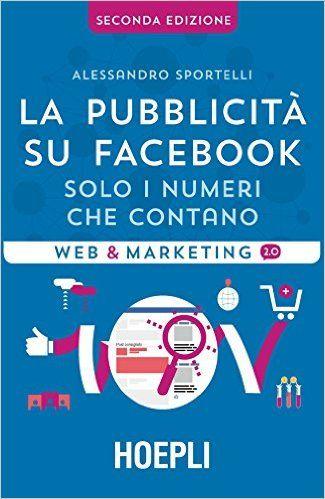 Amazon.it: La pubblicità su Facebook. Solo i numeri che contano - Alessandro Sportelli, L. Conti - Libri