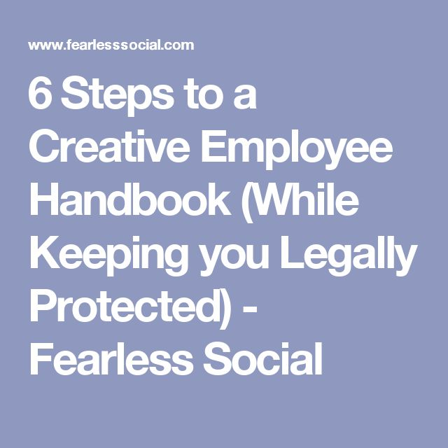 6 Steps to a Creative Employee Handbook (While Keeping you Legally Protected) - Fearless Social