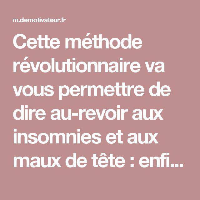 Cette méthode révolutionnaire va vous permettre de dire au-revoir aux insomnies et aux maux de tête : enfin !