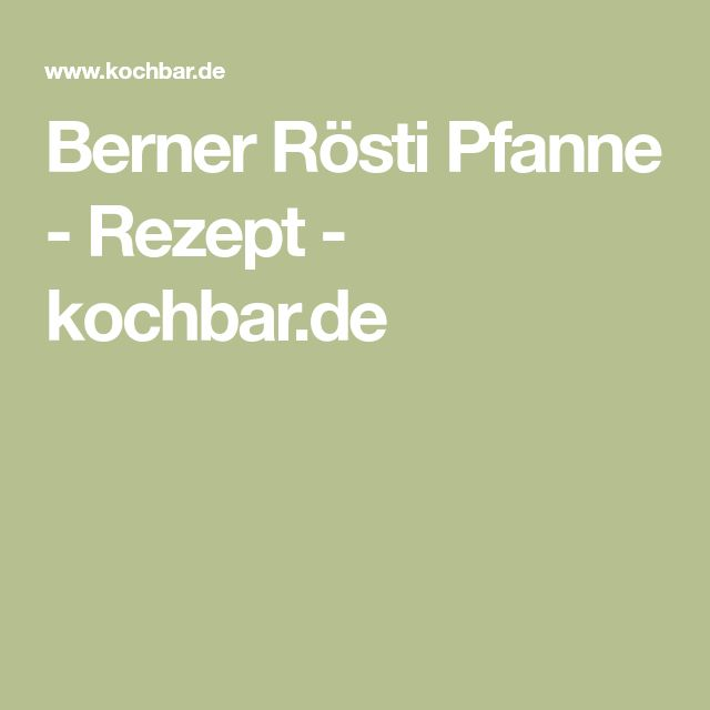 Berner Rösti Pfanne - Rezept - kochbar.de