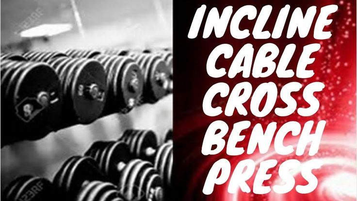 incline cable cross over bench press