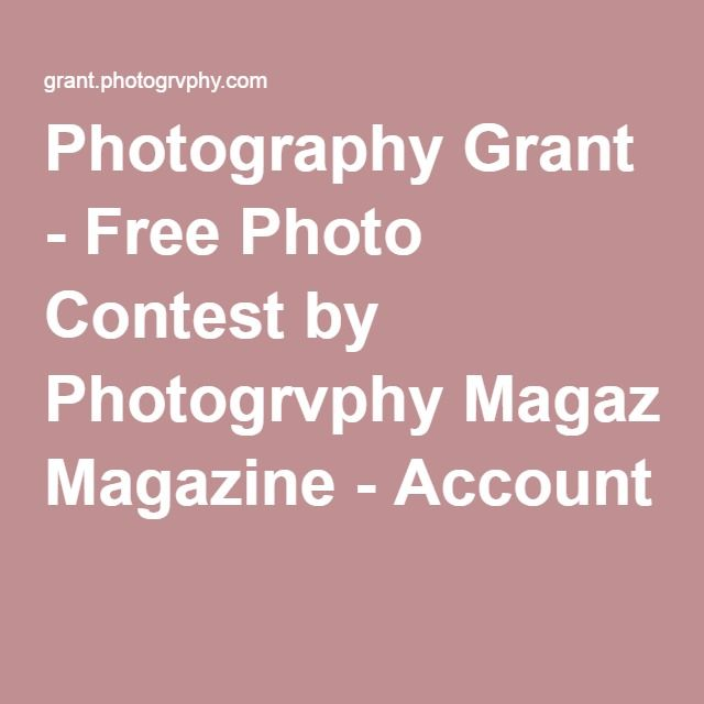 Photography Grant - Free Photo Contest by Photogrvphy Magazine - Account