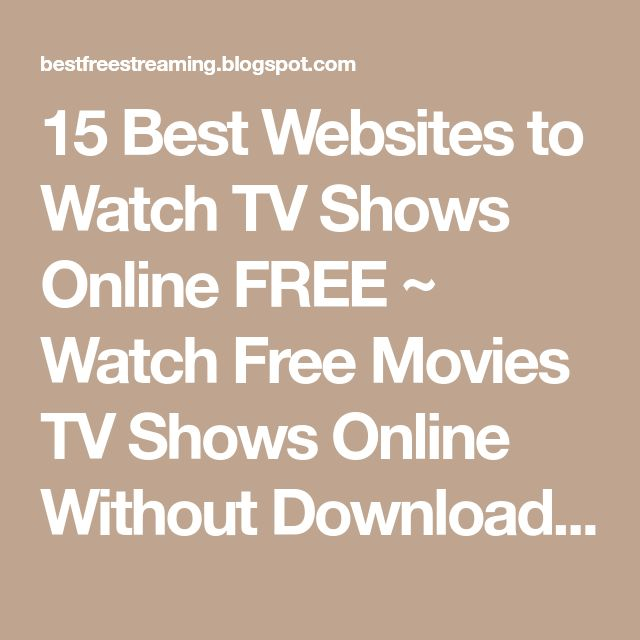 15 Best Websites to Watch TV Shows Online FREE ~ Watch Free Movies TV Shows Online Without Downloading Anything