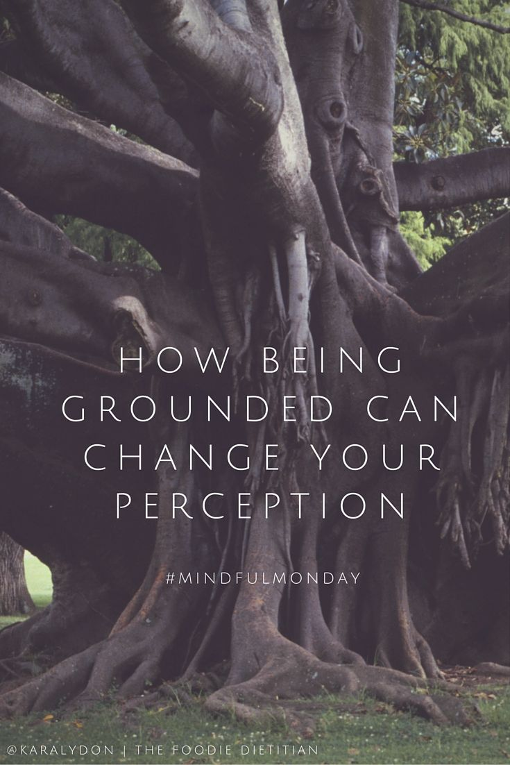 Mindful Monday: How Being Grounded Can Change Your Perception