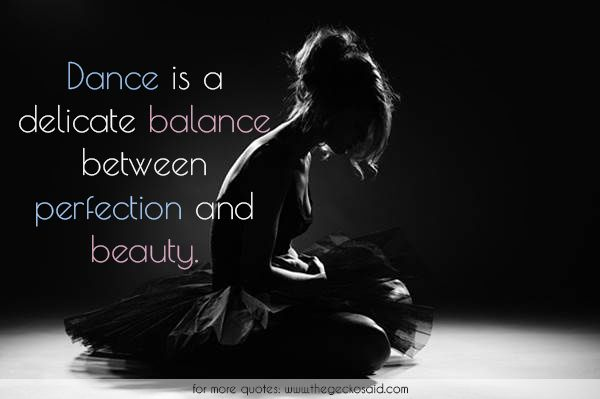 Dance is a delicate balance between perfection and beauty.  #balance #beauty #between #dance #delicate #perfection #quote
