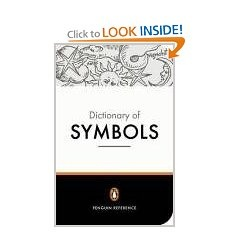 "Books:  ""The Dictionary of Symbols,"" by Jean Chevalier and Alain Gheerbrant, translated by John Buchanan-Brown.  This remarkable and wide-ranging book is an inventory of symbols and the symbolic imagination. It draws together folklore, literary, and artistic sources, and focuses on the symbolic dimension of every color, number, sound, gesture, expression, or character trait that has benefitted from symbolic interpretation."