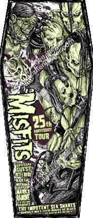 The Misfits 25th anniversary tour 2001 coffin shaped at the House of blues , new orleans, LA silkscreen by Allen jaeger s/n contact allen at mailto:allenjaegerartist@yahoo.com with interest to obtain. price - $85