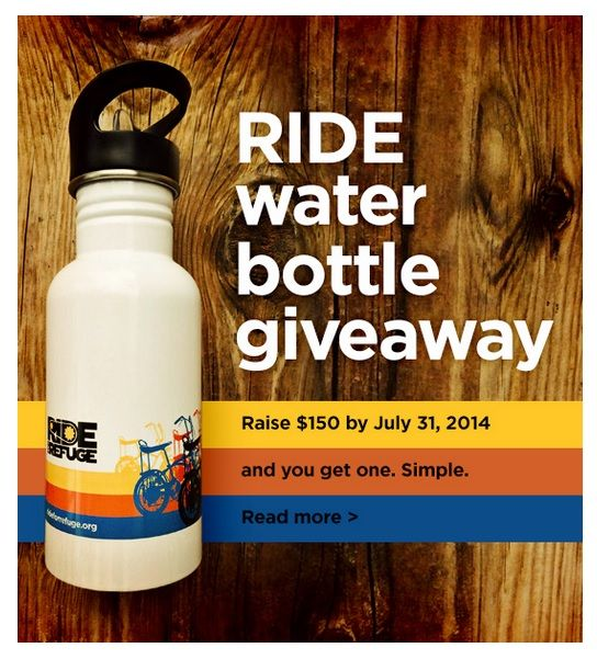Raise $150 by July 31, 2014 and receive a free Ride for Refuge waterbottle! http://rideforrefuge.org/home