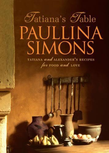 70. Tatiana's Table : Tatiana and Alexander's Life of Food and Love - Paullina Simons