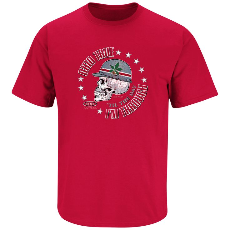Ohio State Buckeyes Fans. Ohio True 'Til The Day I'm Through. T-Shirt