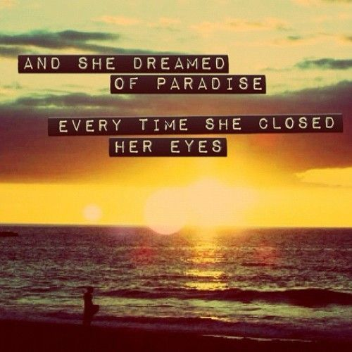 ...So she ran away in her sleep, and dreamed of Paradise...