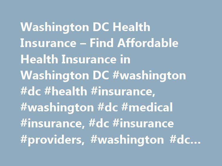 Washington DC Health Insurance – Find Affordable Health Insurance in Washington DC #washington #dc #health #insurance, #washington #dc #medical #insurance, #dc #insurance #providers, #washington #dc #health #plans http://sudan.remmont.com/washington-dc-health-insurance-find-affordable-health-insurance-in-washington-dc-washington-dc-health-insurance-washington-dc-medical-insurance-dc-insurance-providers-washington-dc/  # Washington DC Health Insurance Washington DC Medical Insurance…