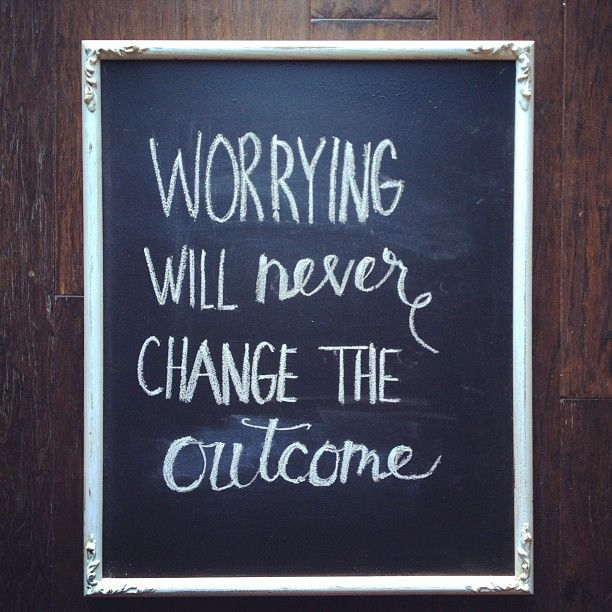 Worrying...: Daily Reminder, Remember This, Inspiration, Quotes, Changing, Wisdom, Truths, Outcom, Living