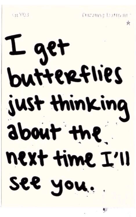 You give me butterflies & I can't wait until you come home every night
