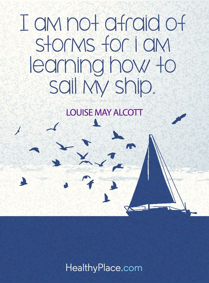 Quote on mental health: I am not afraid of storms for I am learning how to sail my ship - Louise May Alcott. www.HealthyPlace.com