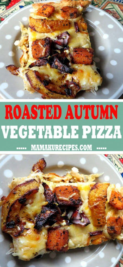 Delicious: ROASTED AUTUMN VEGETABLE PIZZA – Mamaku Recipes   – Food Recipes