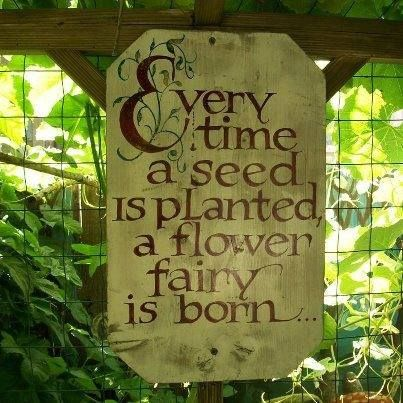 Every time a seed is planted, a flower fairy is born.                                                                                                                                                                                 More