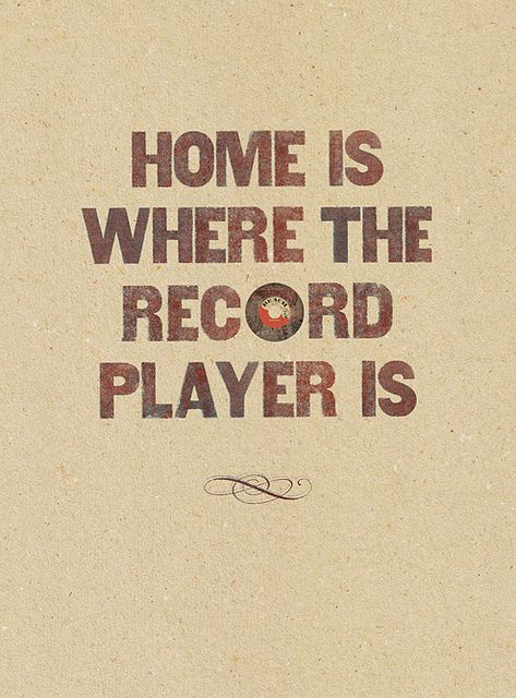 Home is where the record player is.