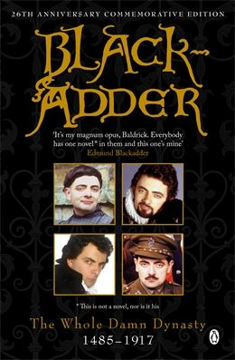 Blackadder: The Whole Damn Dynasty (Paperback) by Richard Curtis, Ben Elton, Rowan Atkinson and John Lloyd