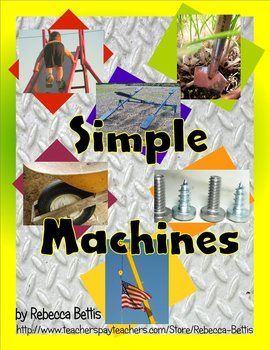 69 page resource contains investigations, posters, photo cards, assessment sheets, and more to teach a unit on the 6 Simple Machines (lever, pulley, wedge, screw, inclined plane, and wheel & axle)
