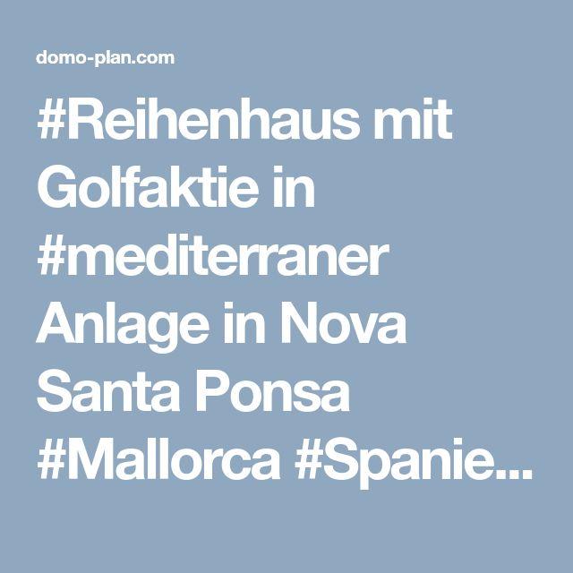 #Reihenhaus mit Golfaktie in #mediterraner Anlage in Nova Santa Ponsa #Mallorca #Spanien : Domoplan - Palma