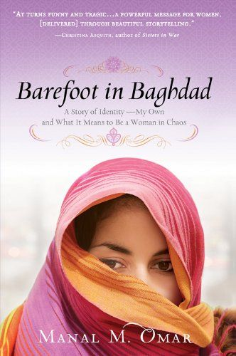 Barefoot in Baghdad- Written by an American aid worker of Arab descent, Manal Omar tells tales of her journey to Iraq to help as many women as she can rebuild their lives. Barefoot in Baghdad takes you to the front lines of a different kind of battle, where the unsung freedom fighters are strong, vibrant-and female.   #readinglist