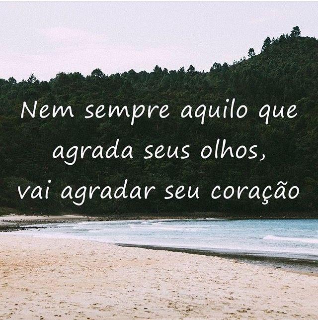 Nem sempre aquilo que agrada seus olhos, vai agradar seu coração. #frases #coraçao