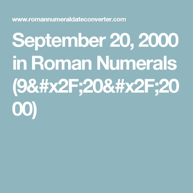 September 20, 2000 in Roman Numerals (9/20/2000)