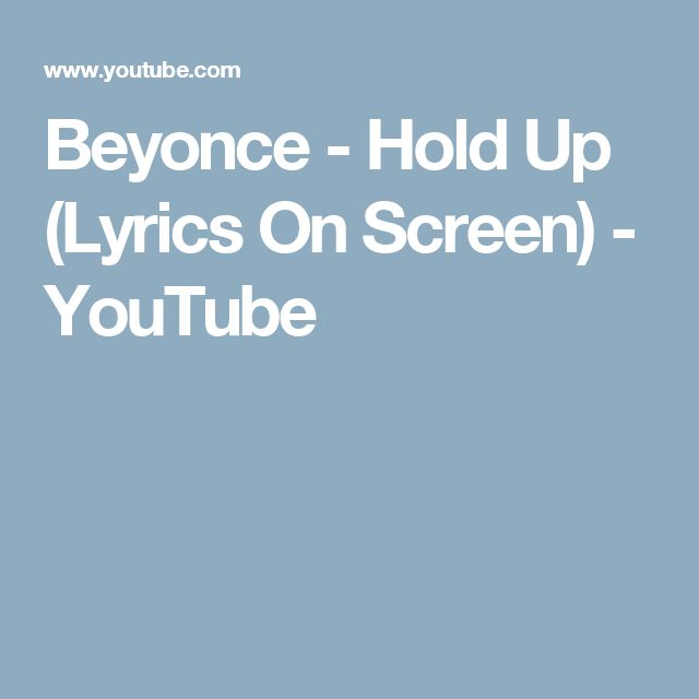 Beyonce - Hold Up (Lyrics On Screen) - YouTube