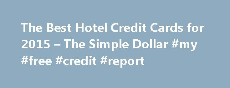The Best Hotel Credit Cards for 2015 – The Simple Dollar #my #free #credit #report http://credit.remmont.com/the-best-hotel-credit-cards-for-2015-the-simple-dollar-my-free-credit-report/  #credit cards offers # The Best Hotel Credit Cards for 2015 Part 4 of 4 in our 'Best Rewards Credit Read More...The post The Best Hotel Credit Cards for 2015 – The Simple Dollar #my #free #credit #report appeared first on Credit.