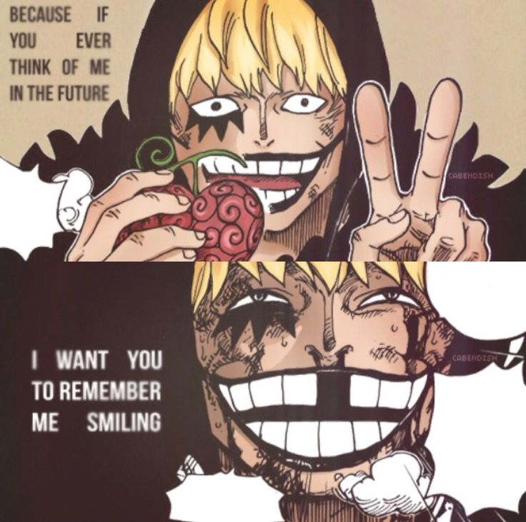 One Piece | Quotes | Corazon | Because If You Ever Think Of Me In The Future I Wan't You To Remember Me Smiling, you know I thought I was gonna hate this guy but he's awesome and definitely the 2nd favorite