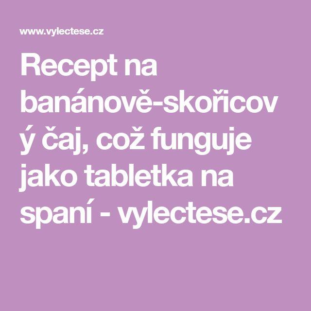 Recept na banánově-skořicový čaj, což funguje jako tabletka na spaní - vylectese.cz
