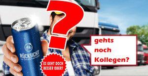 Was ist nur los mit euch Lkw-Fahrern / Kollegen bzw. geht's noch?!