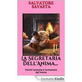 La Segretaria dell'Anima...Poiché l'Amicizia è l'Anticamera dell'Amore (S. Savasta)