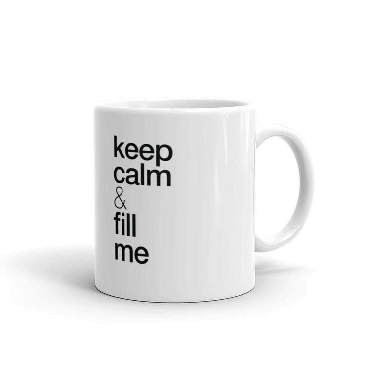 Keep Calm Mug — Keep calm & fill me — Mug Gift, Keep calm Mug, Quote Mug, Keep calm gift, Keep calm Quotes by FondBlanc on Etsy