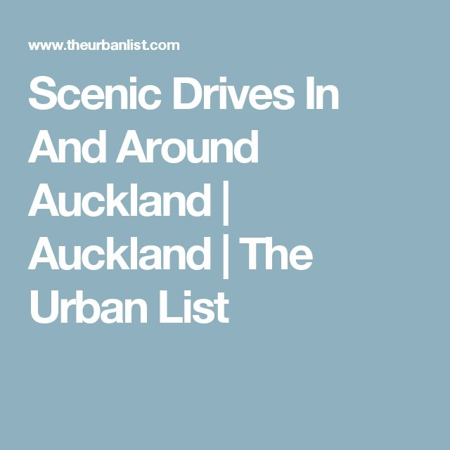 Scenic Drives In And Around Auckland | Auckland | The Urban List