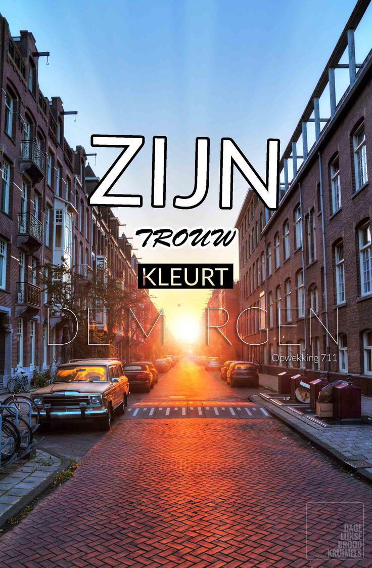 Zijn trouw kleurt de morgen. Opwekking 711   http://www.dagelijksebroodkruimels.nl/quotes-christelijke-muziek/opwekking-711/
