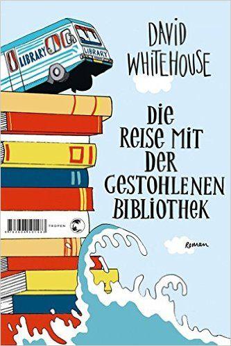 Die Reise mit der gestohlenen Bibliothek: David Whitehouse, Dorothee Merkel