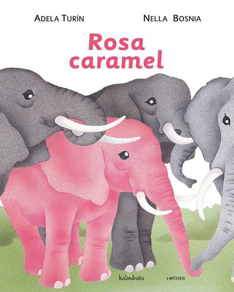 Rosa Caramel  Adela Turín (text), Nella Bosnia (il·lustració), Natàlia López (traducció).   Kalandraka.  Aïllada en un jardí, la Guillermina és la única d'entre totes les elefantetes que no aconsegueix que la seva pell es torni de color rosa caramel. Quan els seus pares desisteixen d'imposar-li aquest aspecte, serà quan per fi descobrirà el significat de la llibertat i obrirà el camí cap a la igualtat la la resta de les seves companyes