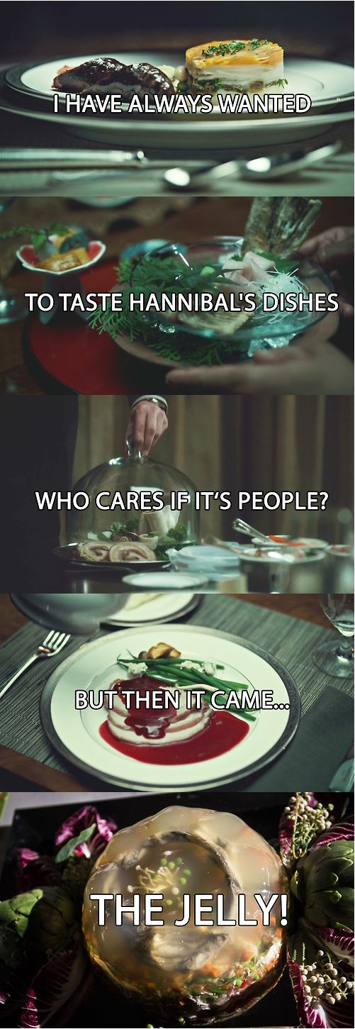 Hannibal food, yeah that jelly is more disurbing for me than mason's face