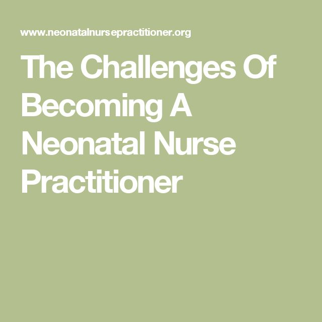 The Challenges Of Becoming A Neonatal Nurse Practitioner