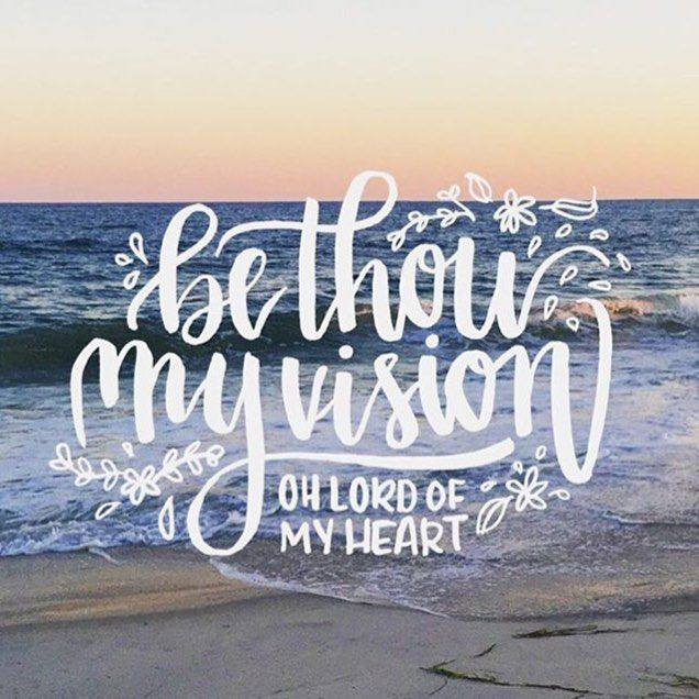Be Thou my vision, oh Lord of my heart, naught be all else to me, save that Thou art... heart of my own heart, whatever befalls still be my vision, O ruler of all.