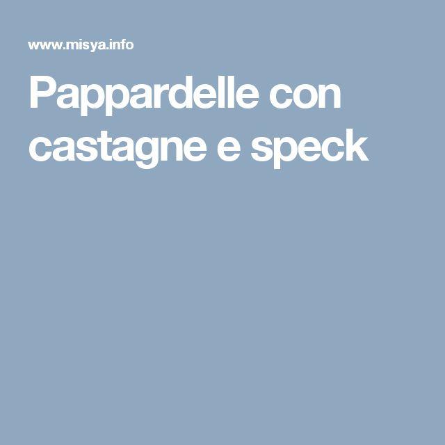 Pappardelle con castagne e speck