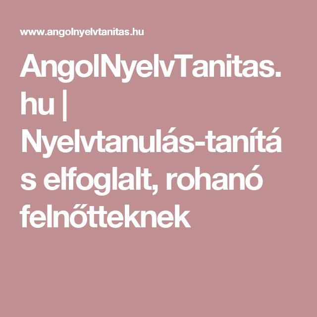 AngolNyelvTanitas.hu   Nyelvtanulás-tanítás elfoglalt, rohanó felnőtteknek