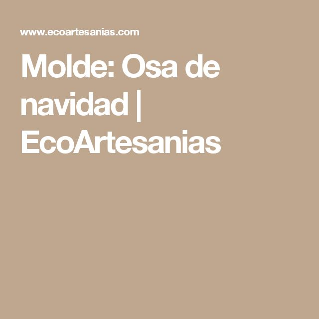 Molde: Osa de navidad   EcoArtesanias